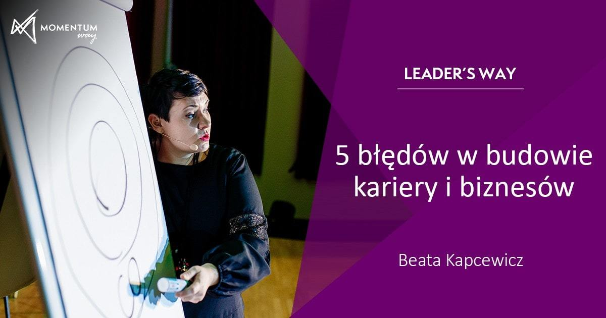 """""""5 błędów w budowie kariery i biznesów"""" - szkolenie video Leader's Way, Beata Kapcewicz, Momentum Way"""