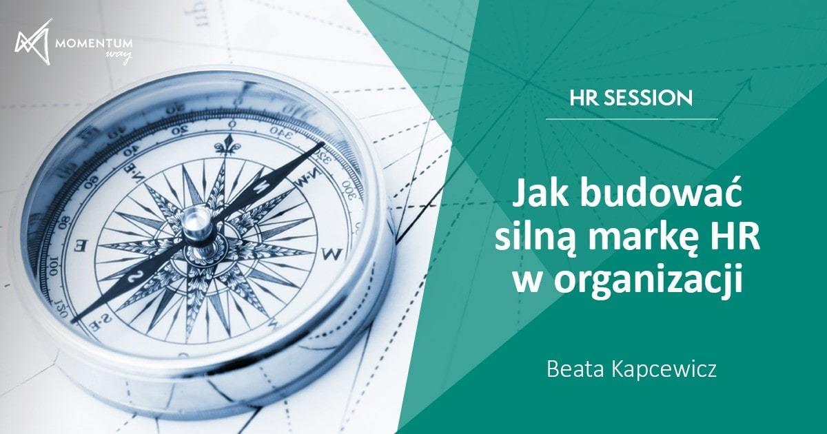 """""""Jak budować silną markę HR w organizacji"""", szkolenie video HR Session – Beata Kapcewicz, Momentum Way"""